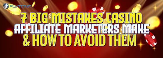 Big-Mistakes-Casino-Affiliate-Marketers-Make-How-To-Avoid-Them